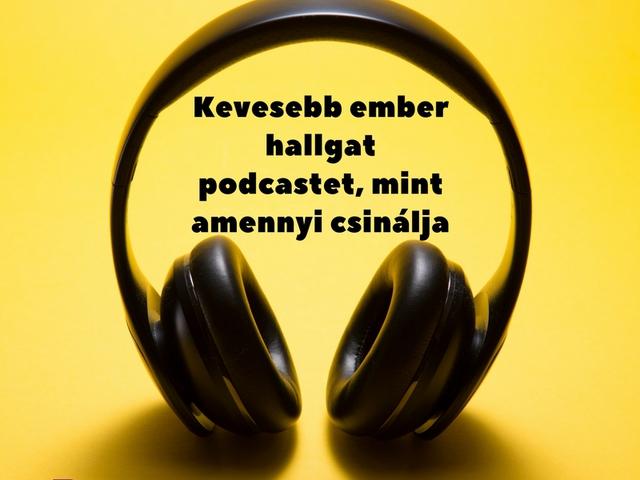 Kevesebb ember hallgat podcastet, mint amennyi csinálja