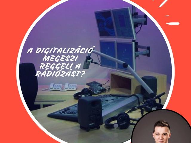 A digitalizáció megeszi reggelire a rádiózást? - Csáki Attila vendégcikke