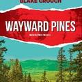 Blake Crouch - Wayward Pines (Wayward Pines-trilógia 1.)