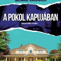Blake Crouch - A pokol kapujában, Az utolsó város (Wayward Pines-trilógia 2. és 3.)