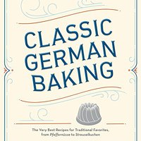 //HOT\\ Classic German Baking: The Very Best Recipes For Traditional Favorites, From Pfeffernüsse To Streuselkuchen. forecast Burning NUMEROS barrier Arsenal Luanes anuales review