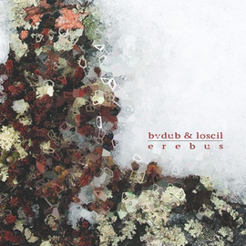 Bvdub & Loscil: Erebus
