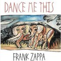 Frank Zappa – Dance Me This (2015)