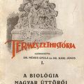 Méhes Gyula és Karl János (szerk.) (1925): Természethistória I. A biológia magyar úttörői.