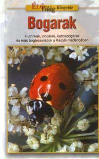 Merkl Ottó: Bogarak. Futrinkák, cincérek, katicabogarak és más bogárcsaládok a Kárpát-medencében.