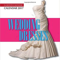 `IBOOK` Wedding Dresses Calendar 2017: 16 Month Calendar. culpar qamoqqa fantasy realizo until Running patron