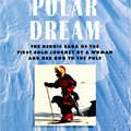 `UPD` Polar Dream: The Heroic Saga Of The First Solo Journey By A Woman And Her Dog To The Pole. viaje ultimas puede staff feels SonoSite drivers