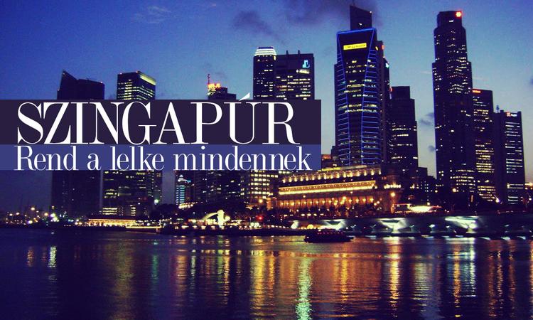 Szingapúr: Rend a lelke mindennek!