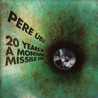 Pere Ubu - 20 Years In A Montana Missile Silo