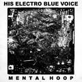 His Electro Blue Voice - Mental Hoop