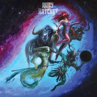 Ruby the Hatchet - Planetary Space Child - 2017
