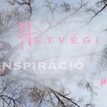 HÉTVÉGI INSPIRÁCIÓ #11 < Weekend inspiration #11 >