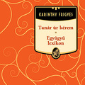 Karinthy Frigyes: Tanár úr kérem / Együgyű lexikon
