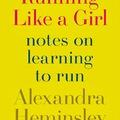 Alexandra Heminsley: Running Like a Girl - Notes on Learning to Run
