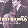 Ernest Hemingway: Fiesta - The Sun Also Rises
