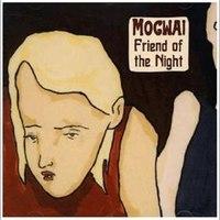 Mogwai - Friend Of The Night