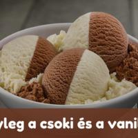 Tényleg a csoki és a vanília...?