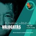 K. Nagy László válogatás VOL 03