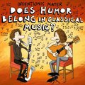 Inventionis Mater: Does Humor Belong In Classical Music?