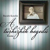 Baráth Katalin - A türkizkék hegedű