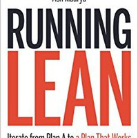 Running Lean: Iterate From Plan A To A Plan That Works (Lean (O'Reilly)) Ash Maurya
