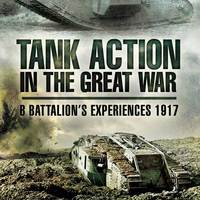Tank Action in the Great War, B Battalion's Experiences 1917
