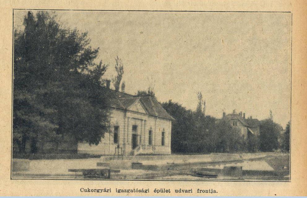 A cukorgyár egykori igazgatósági épülete, amely emlékeim szerint 1902-ben készült el, ma már csak fényképeken látható.