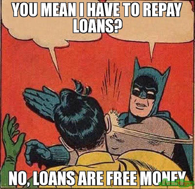 you-mean-i-have-to-repay-loans-no-loans-are-free-money-meme-2064.jpg