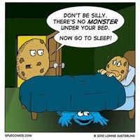 Ne légy buta fiam, nincsenek szörnyek az ágyad alatt,menj aludni!