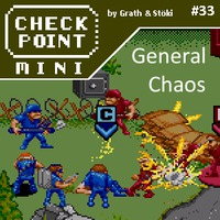 Checkpoint Mini #33 (és Kétheti Retro): General Chaos