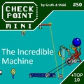 Checkpoint Mini #50: The Incredible Machine (+ a 10 legjobb logikai játék)