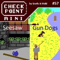 Checkpoint Mini #57: Seesaw és Gun Dogs