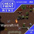Checkpoint Mini #65: Warcraft I-II. (+ a 10 legjobb, nem-Blizzard, nem-Westwood real-time stratégiai játék)