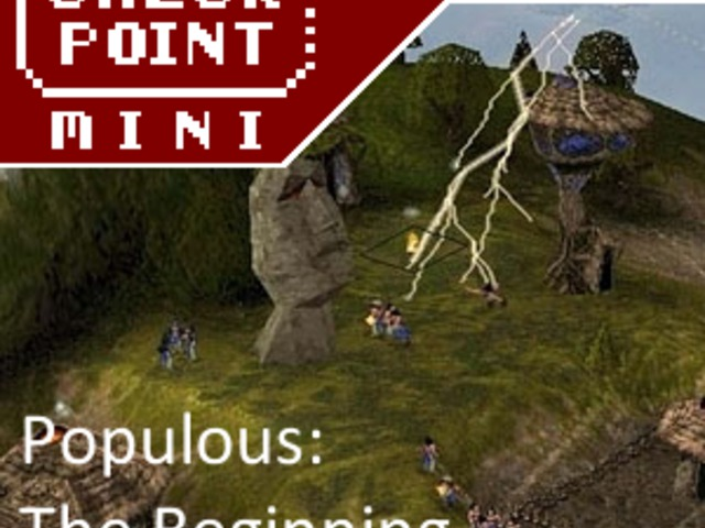 Checkpoint Mini #75: Populous: The Beginning