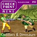 Checkpoint Mini #32 (és Kétheti Retro): Cadillacs and Dinosaurs