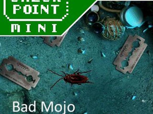 Checkpoint Mini #69: Bad Mojo
