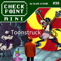 Checkpoint Mini #30: Toonstruck