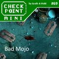 Checkpoint Mini #69: Bad Mojo