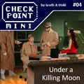 Checkpoint Mini #04: Under a Killing Moon