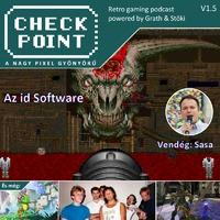 Checkpoint 1x05: Doom, Quake meg a többi csoda az id Software-től
