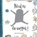 Győri Bori - Szamarasz Vera Zoé: Nézd, ez én vagyok!