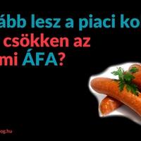 Drágább lesz a piaci kolbász, mert csökken az éttermi ÁFA?