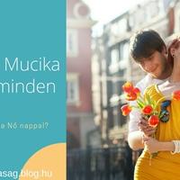 Boldog Mucika napot minden Nőnek! Mi a baj ezzel?