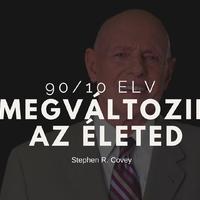 Stephen R. Covey 90/10-es elve tényleg megváltoztatja az életünket?