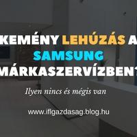 Keményen lehúzták a barátom a Samsung márkaszervízben?