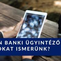 Milyen banki ügyintéző típusokat ismerünk?