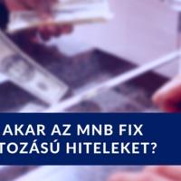 Miért akar az MNB fix kamatozású hiteleket?