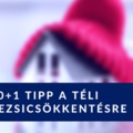 20+1 tipp a téli rezsi csökkentésére!