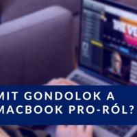 [Tapasztalat] Mit gondolok a Macbook Pro-ról?