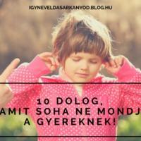 10 dolog, amit soha ne mondj a gyereknek!